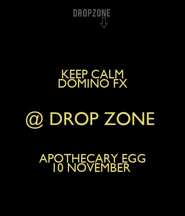 KEEP CALM  DOMINO FX  @ DROP ZONE  APOTHECARY EGG 10 NOVEMBER