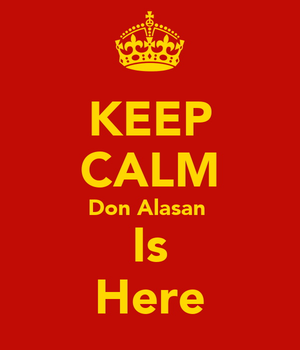 KEEP CALM Don Alasan  Is Here