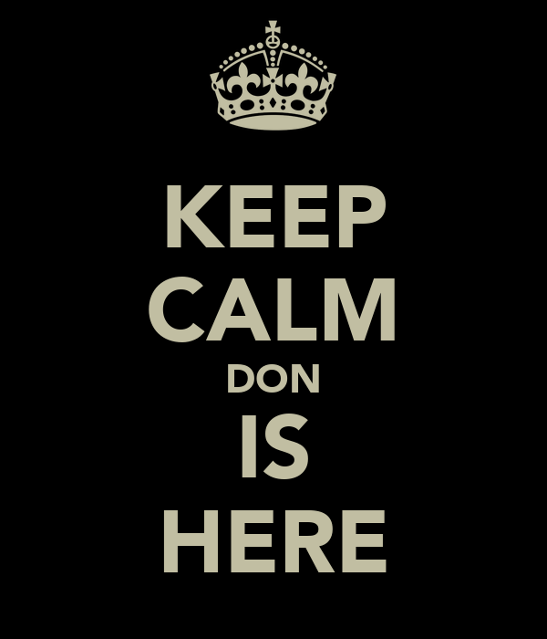 KEEP CALM DON IS HERE