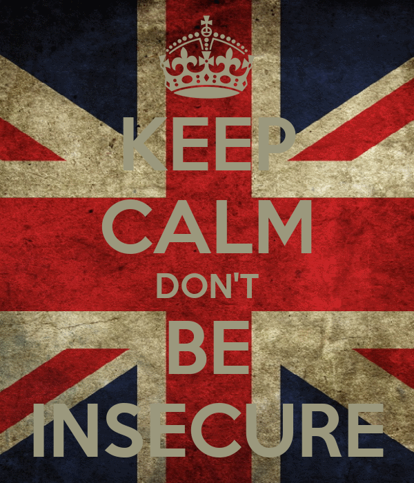 KEEP CALM DON'T BE INSECURE
