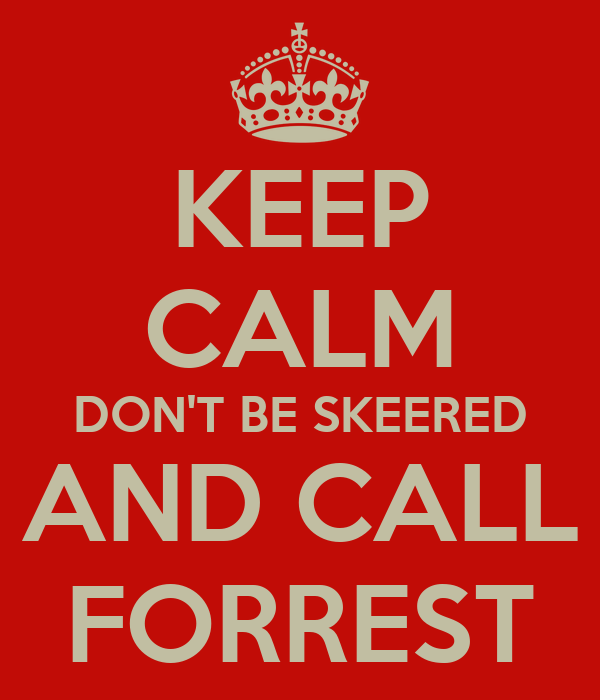 KEEP CALM DON'T BE SKEERED AND CALL FORREST