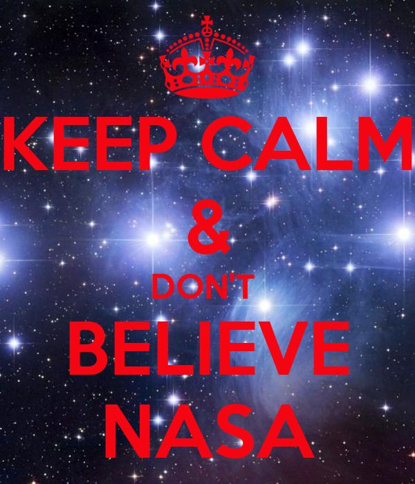 KEEP CALM & DON'T  BELIEVE NASA