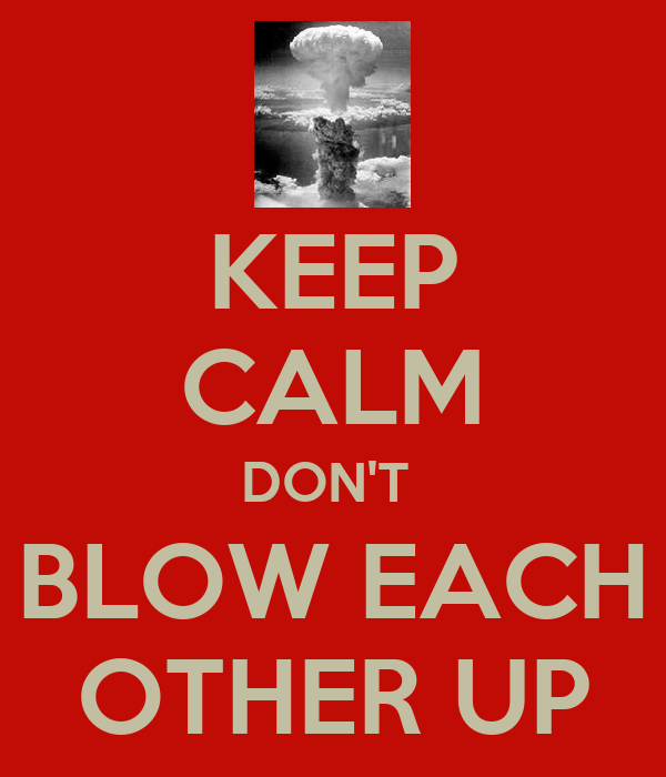 KEEP CALM DON'T  BLOW EACH OTHER UP