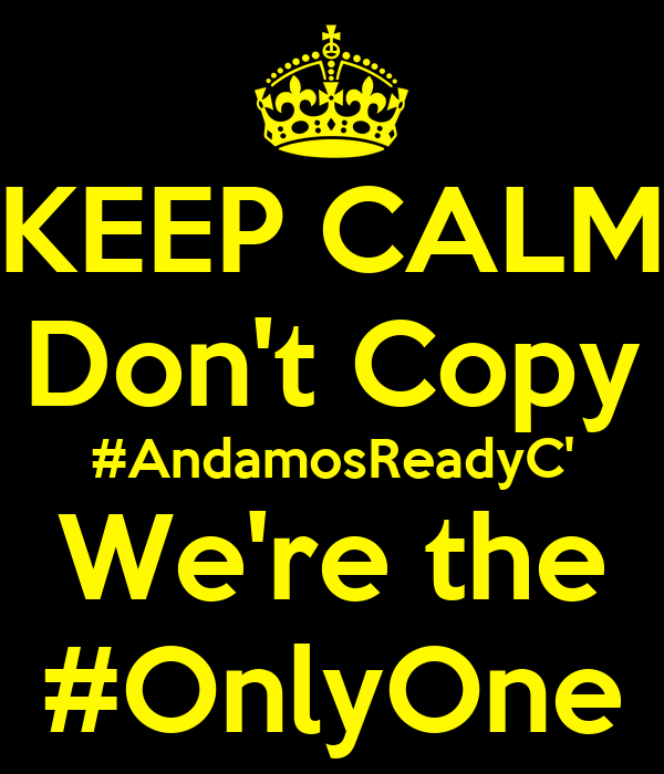 KEEP CALM Don't Copy #AndamosReadyC' We're the #OnlyOne
