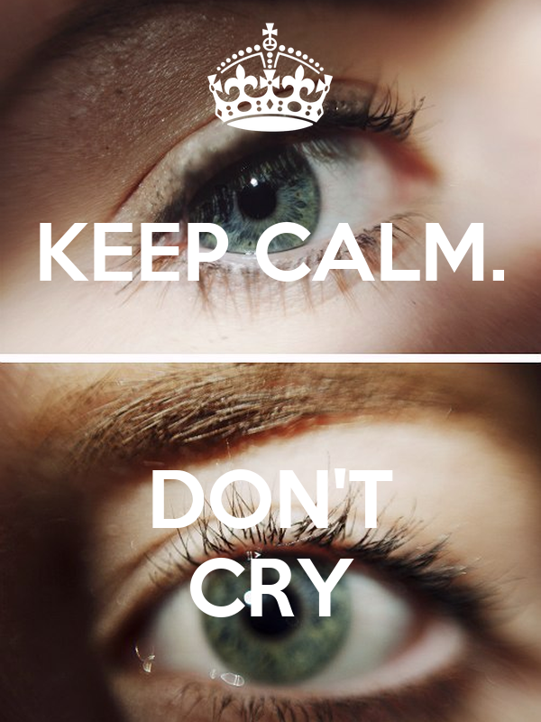 KEEP CALM.   DON'T CRY