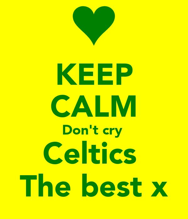 KEEP CALM Don't cry  Celtics  The best x