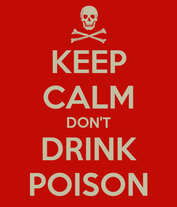 KEEP CALM DON'T DRINK POISON