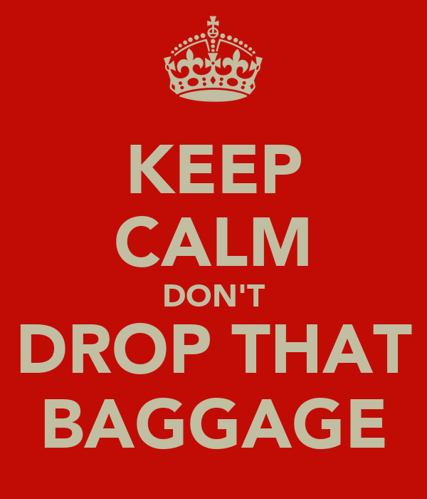 KEEP CALM DON'T DROP THAT BAGGAGE