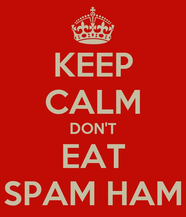 KEEP CALM DON'T EAT SPAM HAM