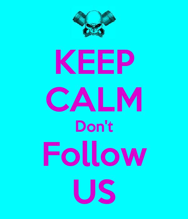 KEEP CALM Don't Follow US