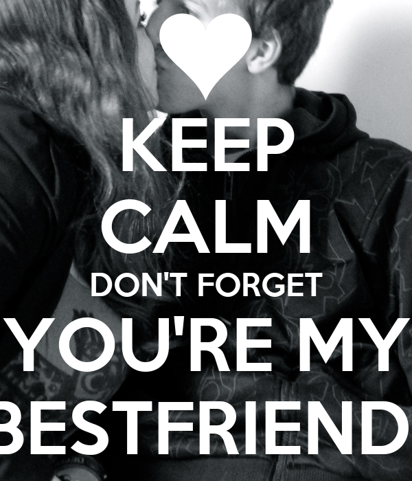 KEEP CALM DON'T FORGET YOU'RE MY BESTFRIEND
