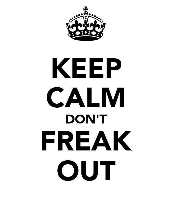 KEEP CALM DON'T FREAK OUT