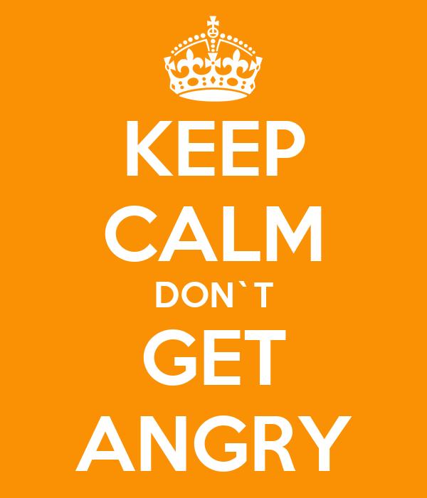 Kết quả hình ảnh cho Don't Get Angry