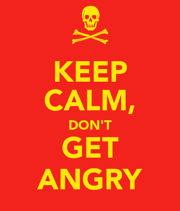 KEEP CALM, DON'T GET ANGRY