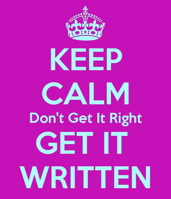 KEEP CALM Don't Get It Right GET IT  WRITTEN