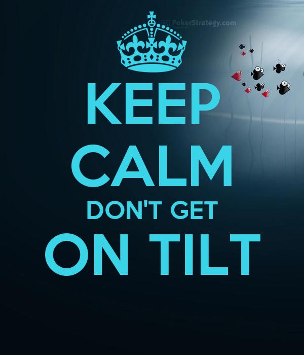 KEEP CALM DON'T GET ON TILT