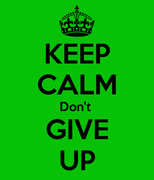 KEEP CALM Don't  GIVE UP