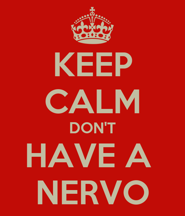 KEEP CALM DON'T HAVE A  NERVO