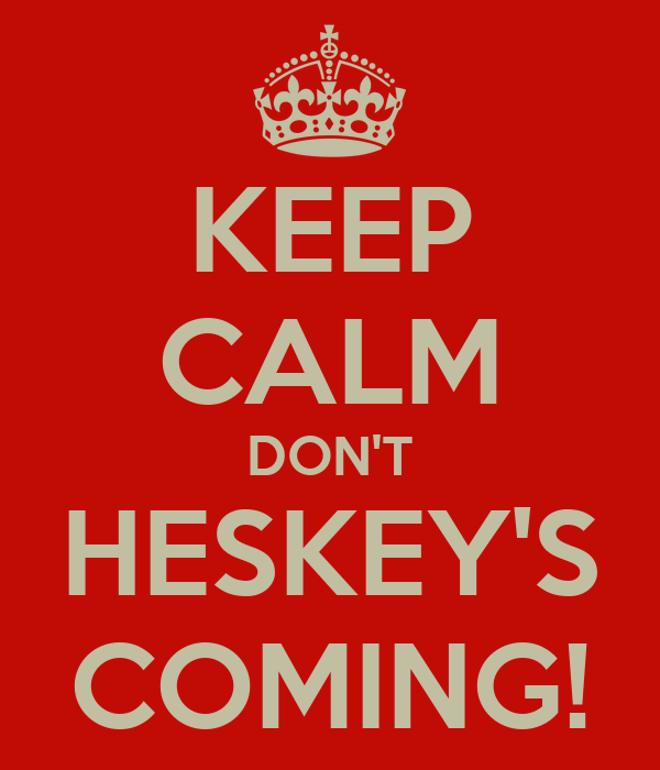 KEEP CALM DON'T HESKEY'S COMING!