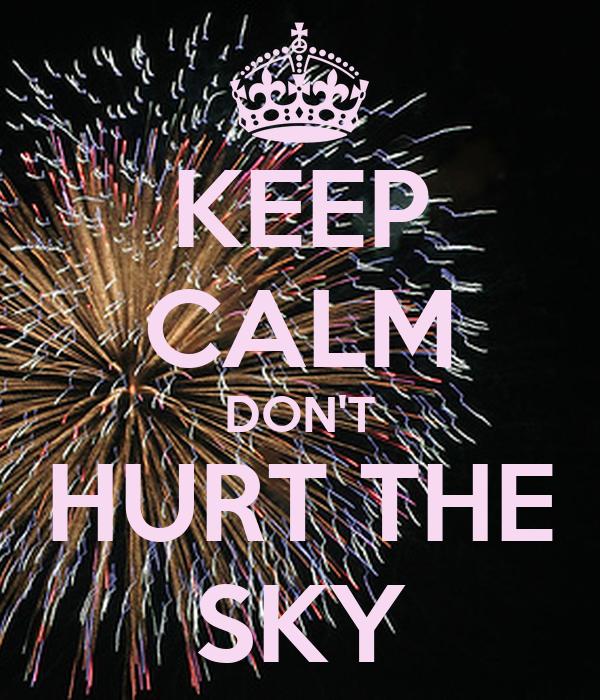 KEEP CALM DON'T HURT THE SKY