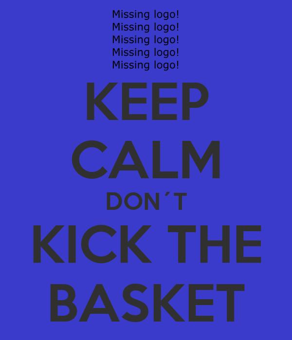 KEEP CALM DON´T KICK THE BASKET