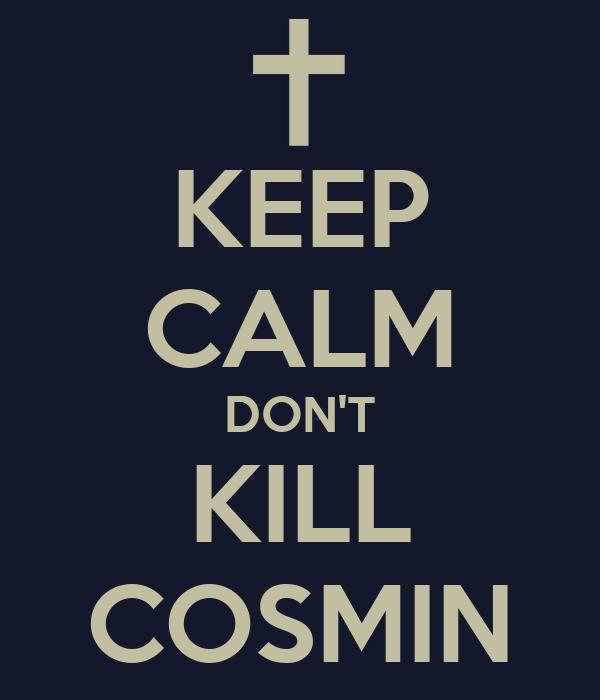 KEEP CALM DON'T KILL COSMIN