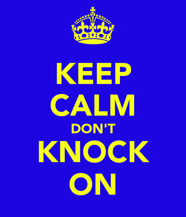 KEEP CALM DON'T KNOCK ON