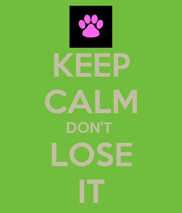 KEEP CALM DON'T  LOSE IT
