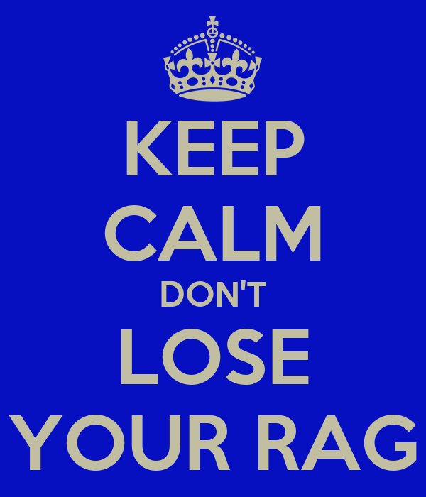KEEP CALM DON'T LOSE YOUR RAG