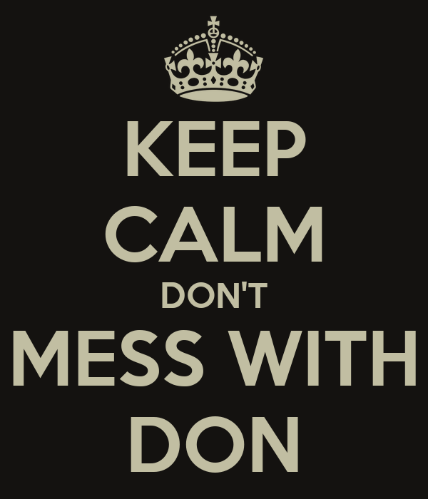 KEEP CALM DON'T MESS WITH DON