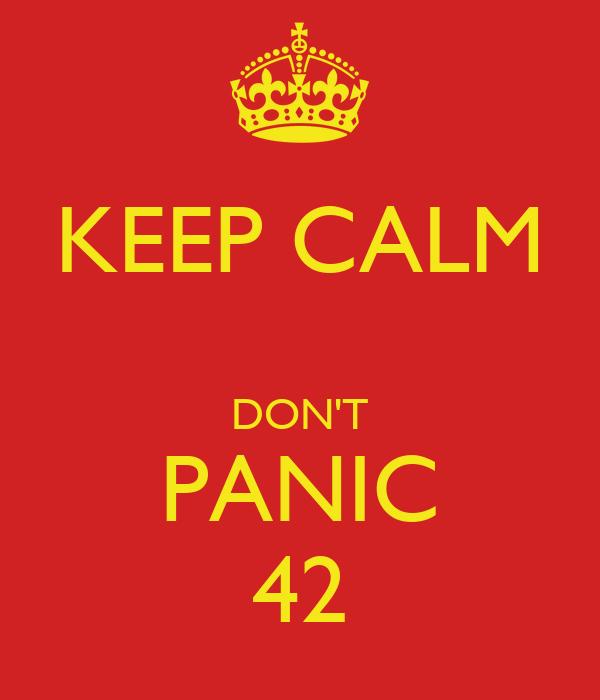 KEEP CALM  DON'T PANIC 42