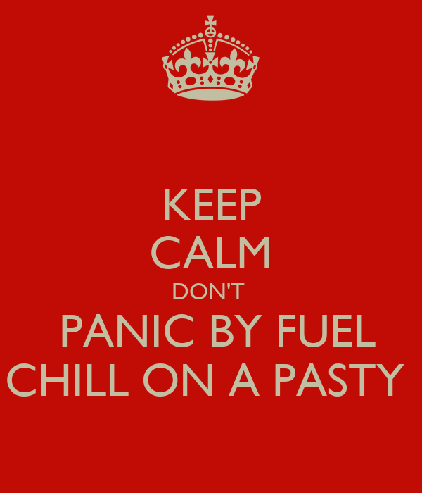 KEEP CALM DON'T   PANIC BY FUEL CHILL ON A PASTY