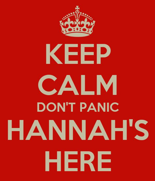 KEEP CALM DON'T PANIC HANNAH'S HERE