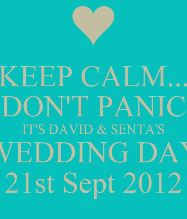 KEEP CALM... DON'T PANIC IT'S DAVID & SENTA'S WEDDING DAY 21st Sept 2012