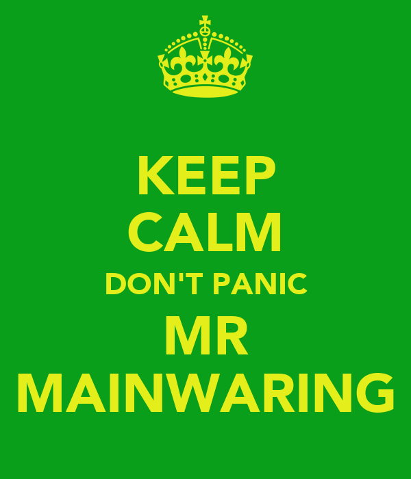 KEEP CALM DON'T PANIC MR MAINWARING