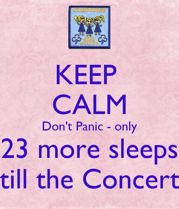 KEEP  CALM Don't Panic - only 23 more sleeps till the Concert