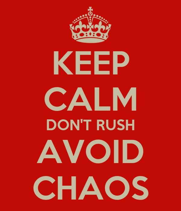 KEEP CALM DON'T RUSH AVOID CHAOS