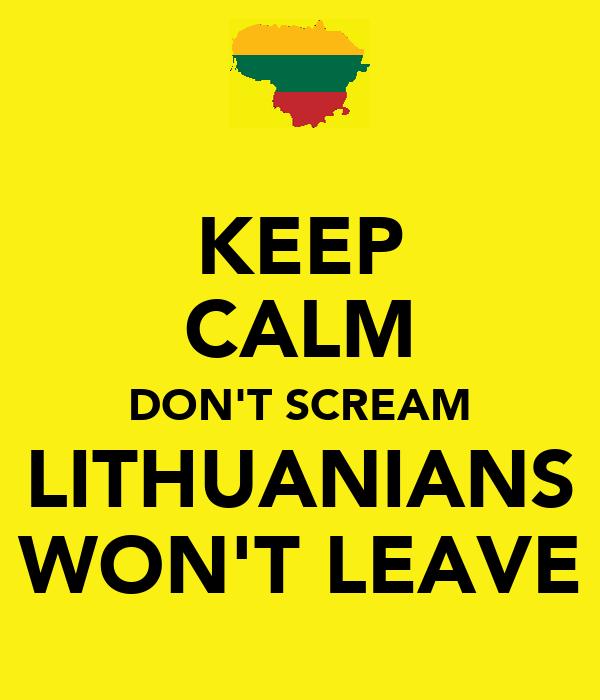 KEEP CALM DON'T SCREAM LITHUANIANS WON'T LEAVE