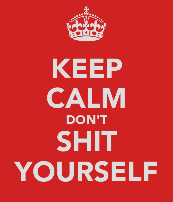 KEEP CALM DON'T SHIT YOURSELF
