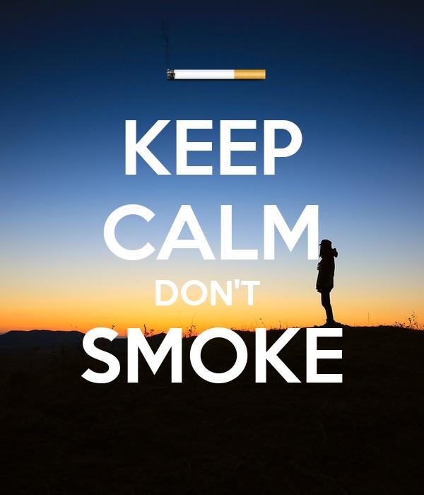 KEEP CALM DON'T  SMOKE