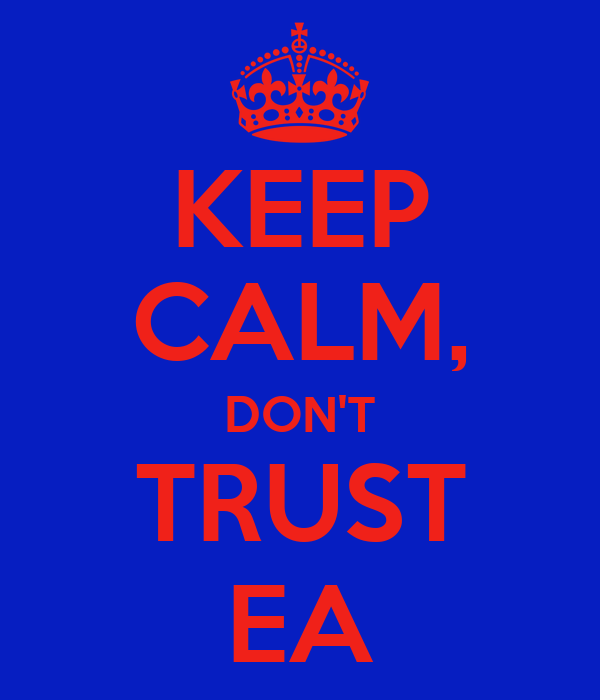 KEEP CALM, DON'T TRUST EA