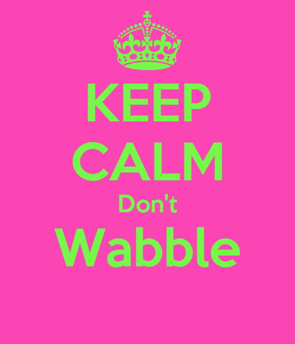 KEEP CALM Don't Wabble