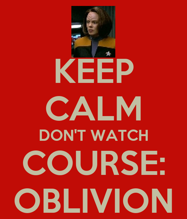 KEEP CALM DON'T WATCH COURSE: OBLIVION