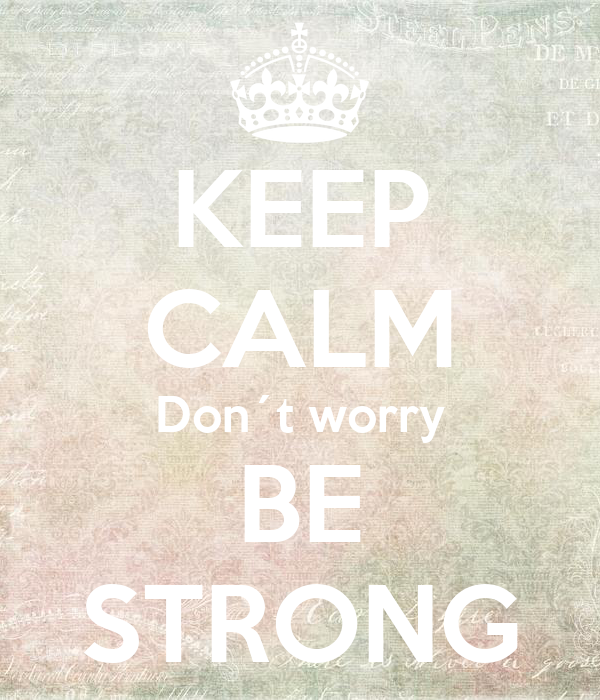 KEEP CALM Don´t worry BE STRONG