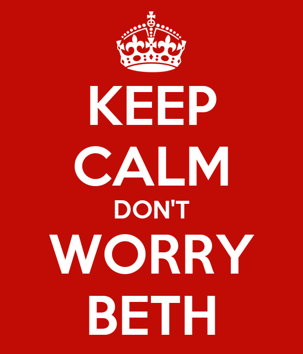 KEEP CALM DON'T WORRY BETH