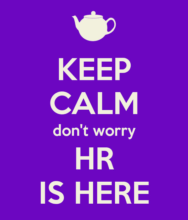 KEEP CALM don't worry HR IS HERE