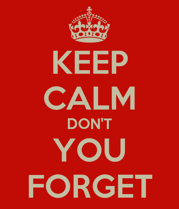 KEEP CALM DON'T YOU FORGET