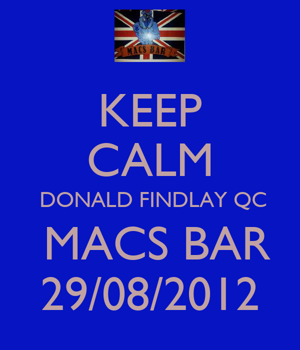 KEEP CALM  DONALD FINDLAY QC  MACS BAR 29/08/2012