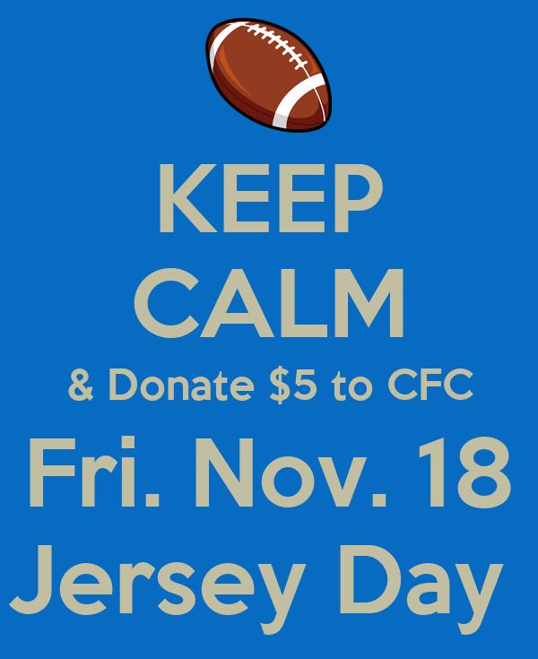 KEEP CALM & Donate $5 to CFC Fri. Nov. 18 Jersey Day