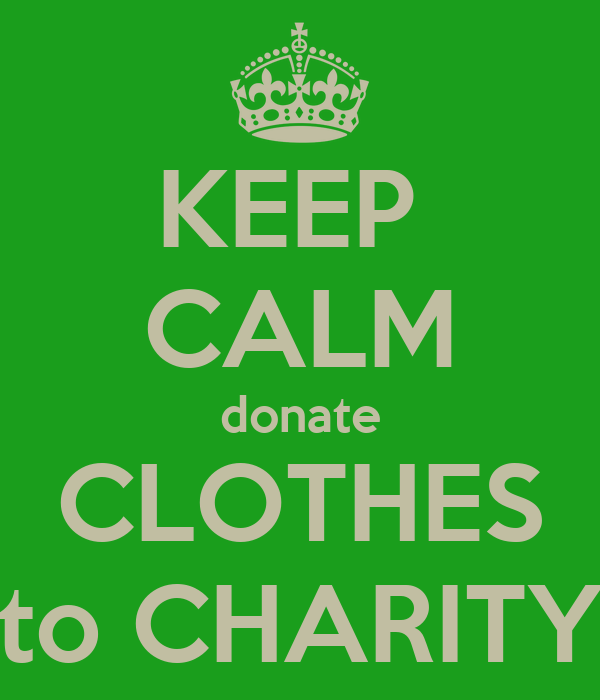 Keep calm donate clothes to charity poster charity for Shirts that donate to charity